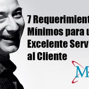 7 Requerimientos Mínimos para un Excelente Servicio al Cliente