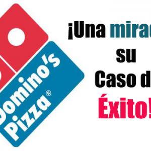 Domino's Pizza un caso de Éxito entre prueba y error