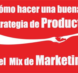 Cómo hacer una buena Estrategia de Producto en el  Mix de Marketing?