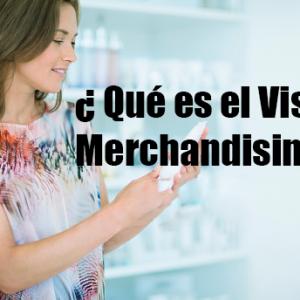 ¿Qué es el Visual Merchandising o Vitrinismo?