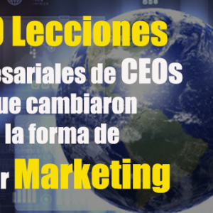 50 Lecciones Empresariales de CEOs que cambiaron la forma de hacer Marketing