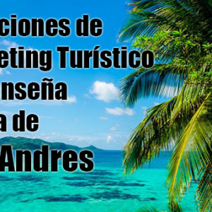 7 Lecciones de Marketing Turístico que enseña San Andres