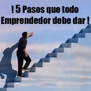 5 Pasos que todo Emprendedor debe Dar
