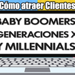 Cómo atraer Clientes Baby Boomers, Generación X y Millennials (infografía)