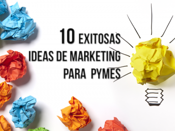 10 Ideas de Marketing para aplicar con éxito en las Pymes