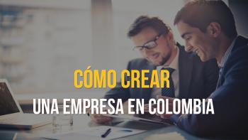 Cómo Crear una Empresa en Colombia y no Morir en el Intento