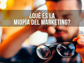 ¿Qué es Miopía del Marketing y por qué es importante reconocerla?