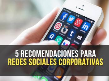 5 Recomendaciones de interacción con las Redes Sociales  Corporativas