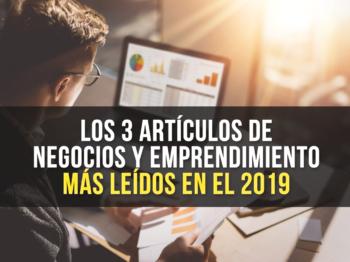 Los 3 Artículos de Negocios y Emprendimiento más Leídos en el 2019